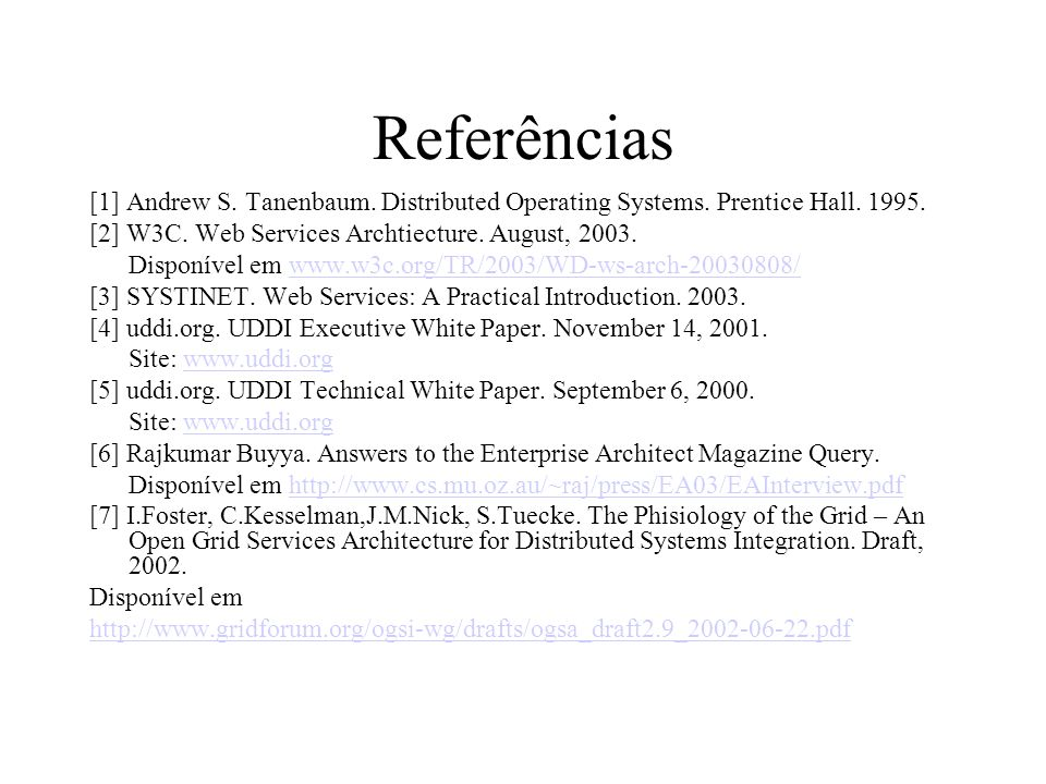 Referências [1] Andrew S. Tanenbaum. Distributed Operating Systems. Prentice Hall. 1995. [2] W3C. Web Services Archtiecture. August, 2003.